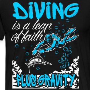Diving Is A Leap Of Faith Plus Gravity T-Shirts - Men's Premium T-Shirt