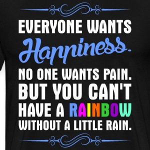 Everyone Wants Happiness No One Wants Pain T-Shirts - Men's Premium T-Shirt