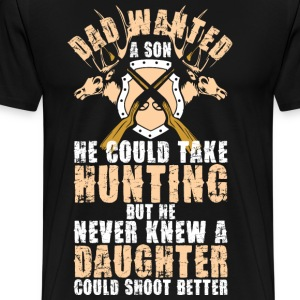 Dad Wanted A Son He Could Take Hunting T-Shirts - Men's Premium T-Shirt