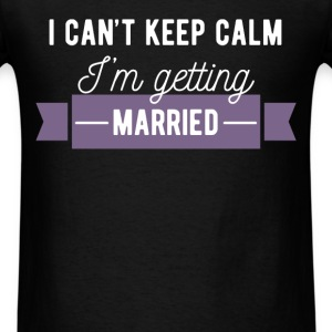 Keep Calm - I can't keep calm, I'm getting married - Men's T-Shirt