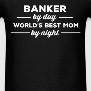 Banker - Banker by day world's best mom by night - Men's T-Shirt