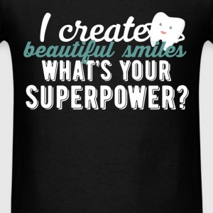 Dentist - I create beautiful smiles. What's your s - Men's T-Shirt