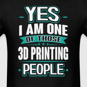 3d Printing Yes I am One of Those People T-Shirt T-Shirts - Men's T-Shirt