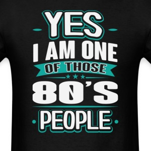 80's Yes I am One of Those People T-Shirt T-Shirts - Men's T-Shirt