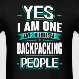 Backpacking Yes I am One of Those People T-Shirt T-Shirts - Men's T-Shirt