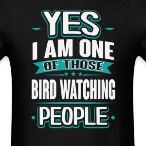 Bird Watching Yes I am One of Those People T-Shirt T-Shirts - Men's T-Shirt