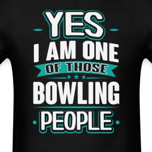 Bowling Yes I am One of Those People T-Shirt T-Shirts - Men's T-Shirt