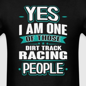 Dirt Track Racing Yes I am One of Those People T-S T-Shirts - Men's T-Shirt