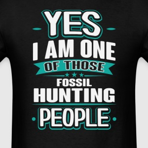 Fossil Hunting Yes I am One of Those People T-Shir T-Shirts - Men's T-Shirt