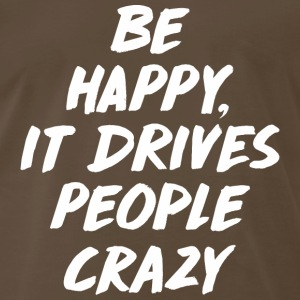 Be Happy it Drives People T-Shirts - Men's Premium T-Shirt