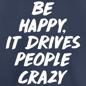 Be Happy it Drives People Baby & Toddler Shirts - Toddler Premium T-Shirt