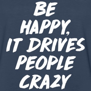 Be Happy it Drives People Long Sleeve Shirts - Men's Premium Long Sleeve T-Shirt