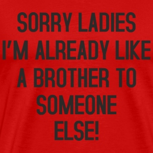 Sorry Ladies no Brother T-Shirts - Men's Premium T-Shirt
