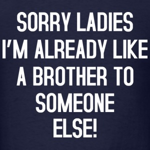 Sorry Ladies no Brother T-Shirts - Men's T-Shirt