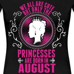 Princesses Are Born In August T-Shirts - Women's Premium T-Shirt