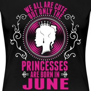 Princesses Are Born In June T-Shirts - Women's Premium T-Shirt
