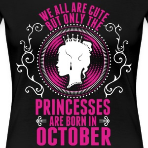 Princesses Are Born In October T-Shirts - Women's Premium T-Shirt