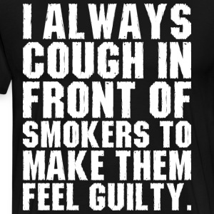I Always Cough In Front Of Smokers T-Shirts - Men's Premium T-Shirt