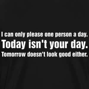I Can Only Please One Person A Day Today Isnt Your T-Shirts - Men's Premium T-Shirt
