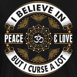 I Believe In Peace And Love But I Curse A Lot T-Shirts - Men's Premium T-Shirt