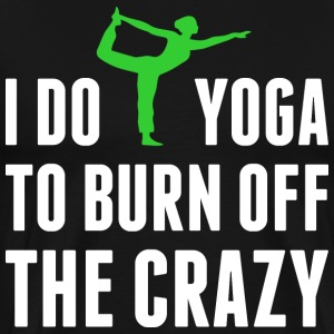 I Do Yoga To Burn Off The Crazy T-Shirts - Men's Premium T-Shirt