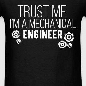 Mechanical Engineer - Trust me I'm a mechanical en - Men's T-Shirt