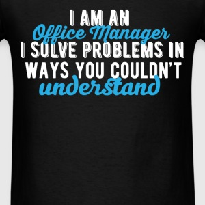 Office Manager - I am an office manager I solve pr - Men's T-Shirt
