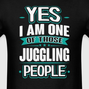 Juggling Yes I am One of Those People T-Shirt T-Shirts - Men's T-Shirt
