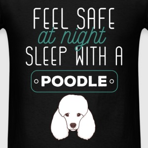 Poodle - Feel safe at night sleep with a poodle - Men's T-Shirt