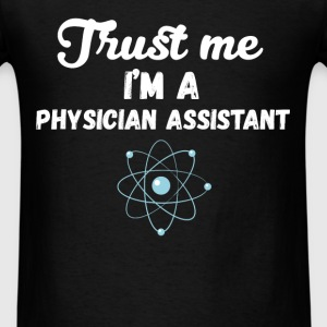 Physician Assistant - Trust me I'm a Physician Ass - Men's T-Shirt