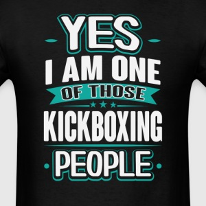 Kickboxing Yes I am One of Those People T-Shirt T-Shirts - Men's T-Shirt