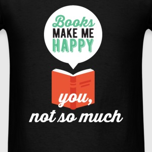 Reading - Books make me happy you, not so much - Men's T-Shirt