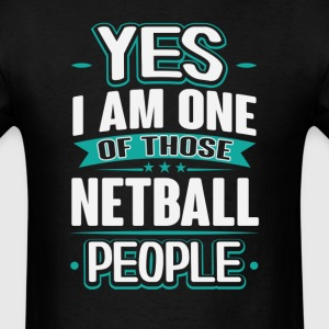 Netball Yes I am One of Those People T-Shirt T-Shirts - Men's T-Shirt