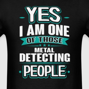 Metal Detecting Yes I am One of Those People T-Shi T-Shirts - Men's T-Shirt