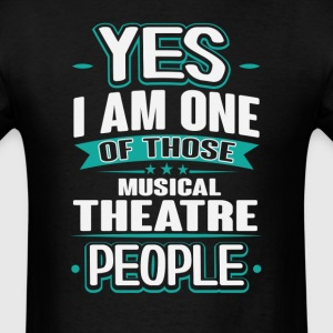 Musical Theatre Yes I am One of Those People T-Shi T-Shirts - Men's T-Shirt