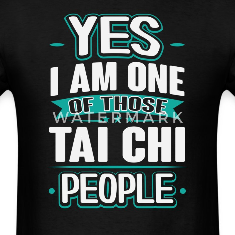 Tai Chi Yes I am One of Those People T-Shirt T-Shirts - Men's T-Shirt