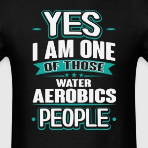 Water Aerobics Yes I am One of Those People T-Shir T-Shirts - Men's T-Shirt