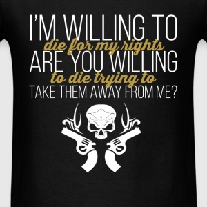 Gun Rights - I'm willing to die for my rights. Are - Men's T-Shirt