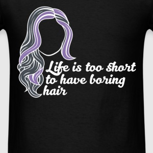 Hair - Life is too short to have boring hair - Men's T-Shirt