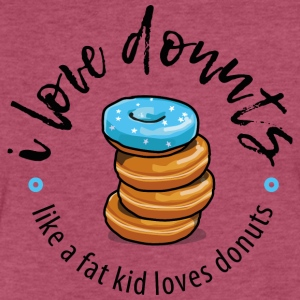 I love donuts like a fat kid loves donuts T-Shirts - Fitted Cotton/Poly T-Shirt by Next Level