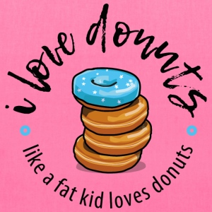 I love donuts like a fat kid loves donuts Bags & backpacks - Tote Bag