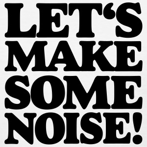 LET'S MAKE SOME NOISE! T-Shirt - Women's T-Shirt