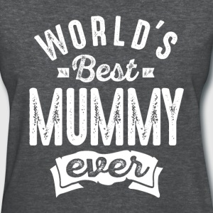 World's Best Mummy Ever - Women's T-Shirt