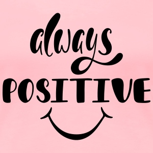 Always Positive T-Shirts - Women's Premium T-Shirt