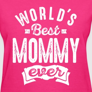 World's Best Mommy Ever - Women's T-Shirt