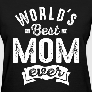 World's Best Mom Ever - Women's T-Shirt