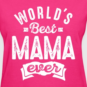 World's Best Mama Ever - Women's T-Shirt