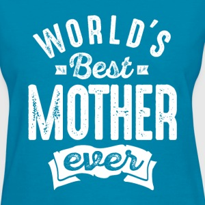 World's Best Mother Ever - Women's T-Shirt