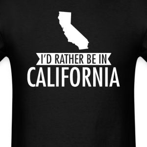 I'd Rather Be in California T-Shirt T-Shirts - Men's T-Shirt