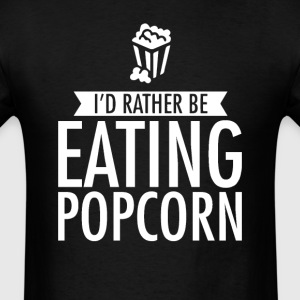 I'd Rather Be Eating Popcorn T-Shirt T-Shirts - Men's T-Shirt